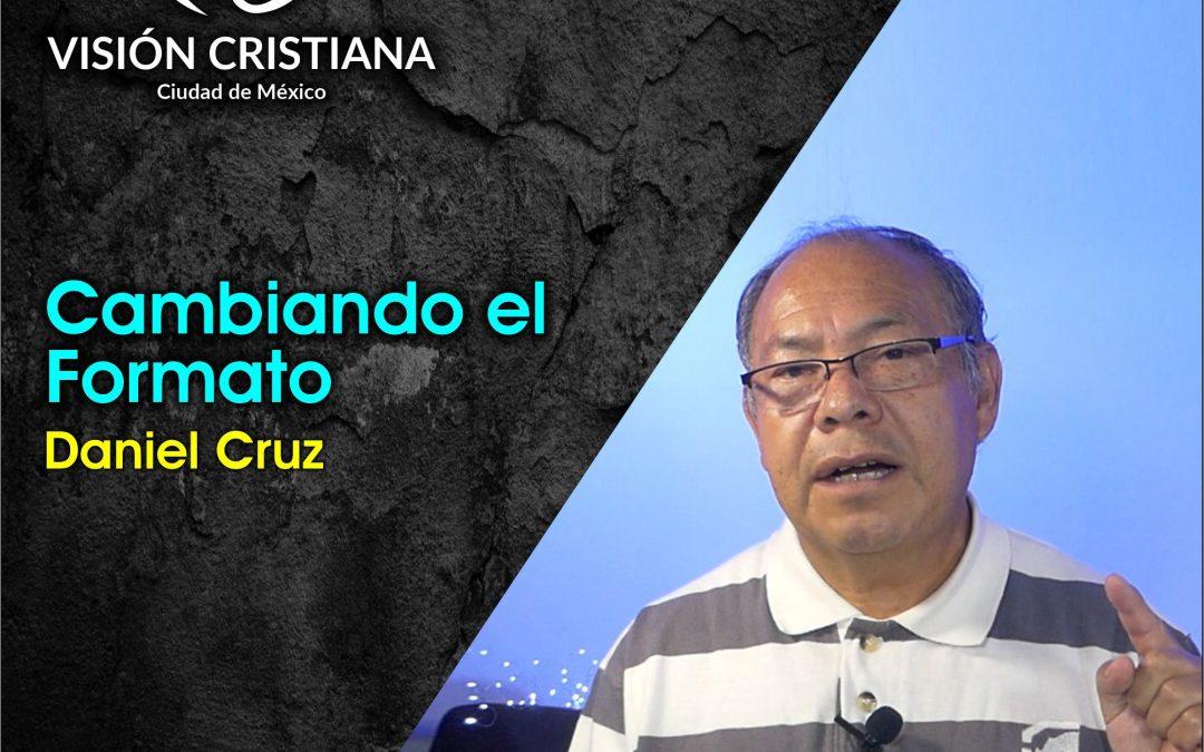 Cambiando el formato – Daniel Cruz – Visión CDMX