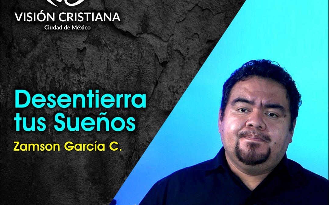 Desentierra tus Sueños – Zamson García C. – Visión CDMX