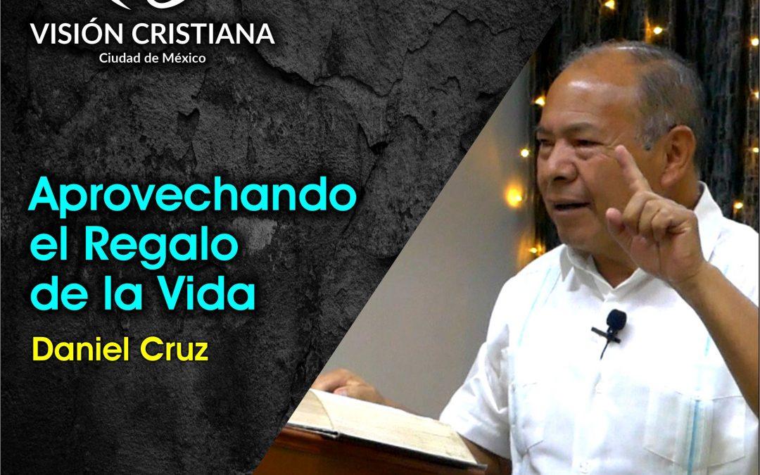 Aprovechando el regalo de la vida – Daniel Cruz – Visión CDMX