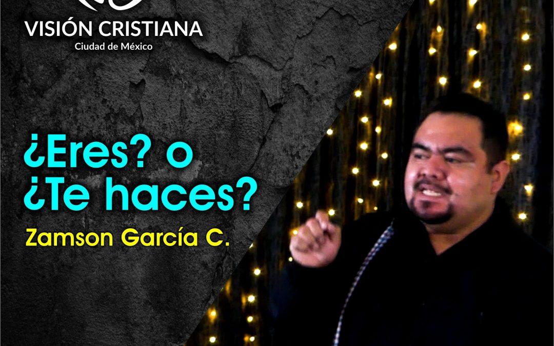 ¿Eres?, o ¿Te haces? – Zamson García C. – Visión CDMX