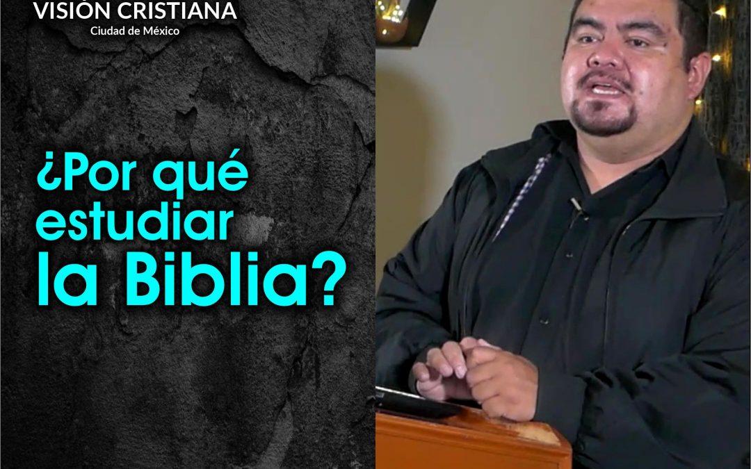 ¿Por qué estudiar la Biblia? – Zamson García C. – Visión CDMX
