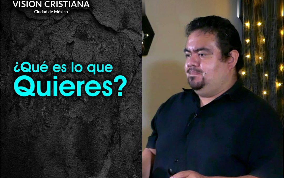 ¿Qué es lo que quieres? – Zamson García C. – Visión CDMX